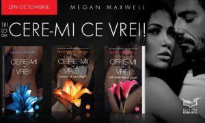 """CARTEA ZILEI: trilogia """"Cere-mi ce vrei!"""", de Megan Maxwell"""